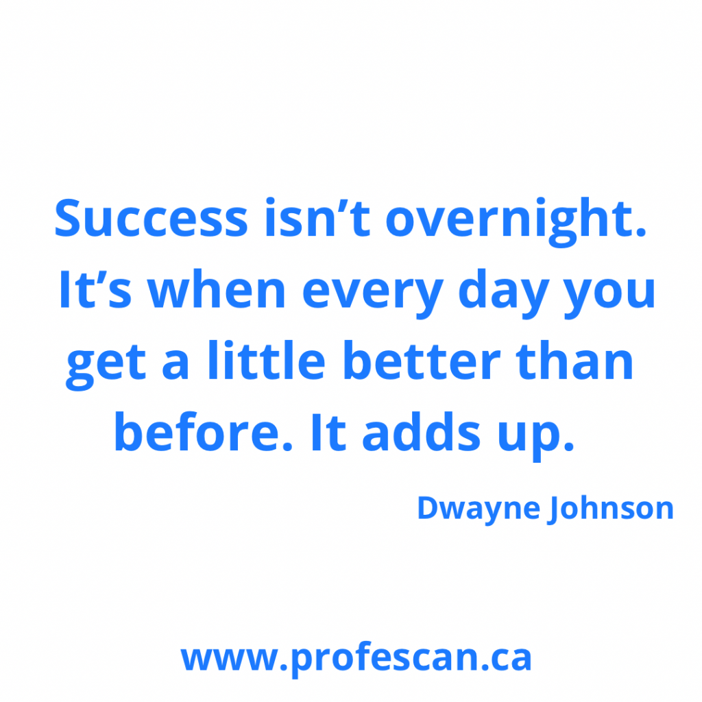 Success isn't overnight. It's when every day you get a little better than before. It all adds up