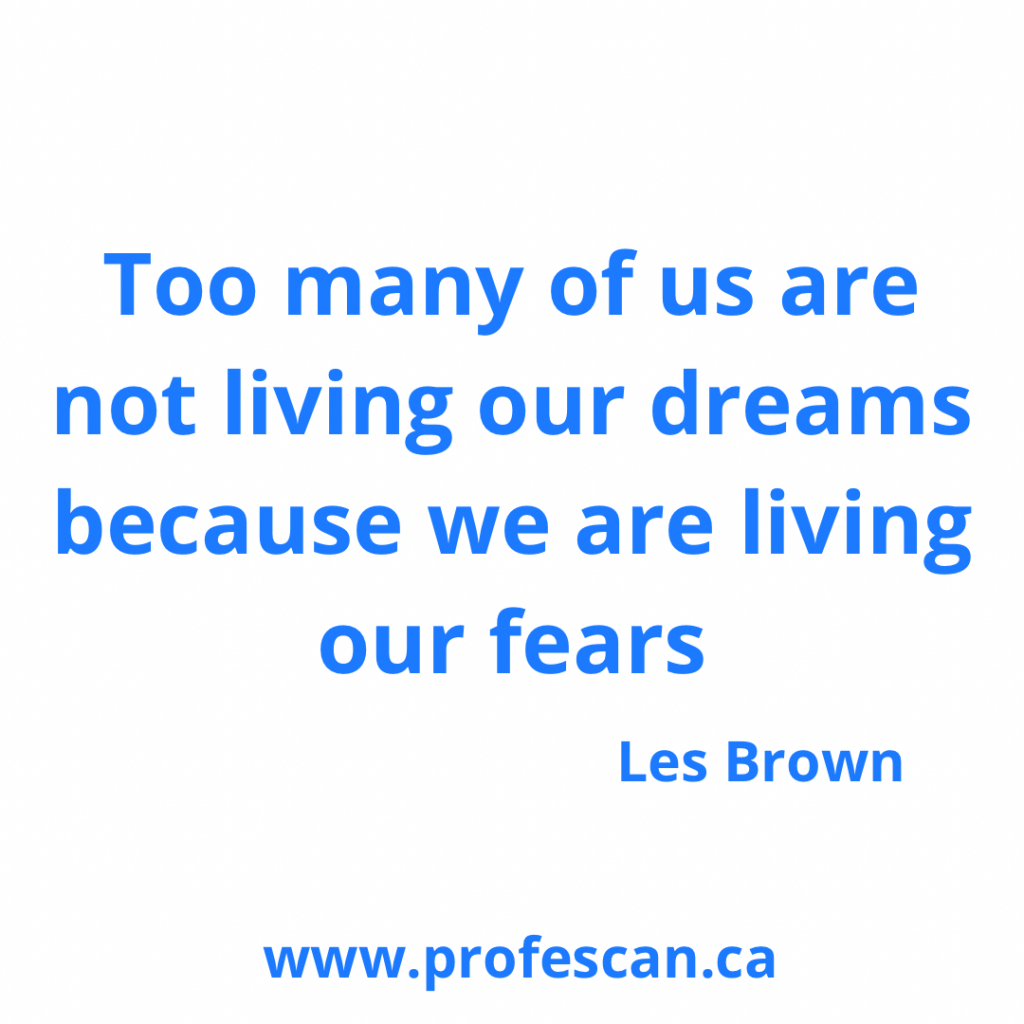Too many of us are not living our dreams because we are living our fears