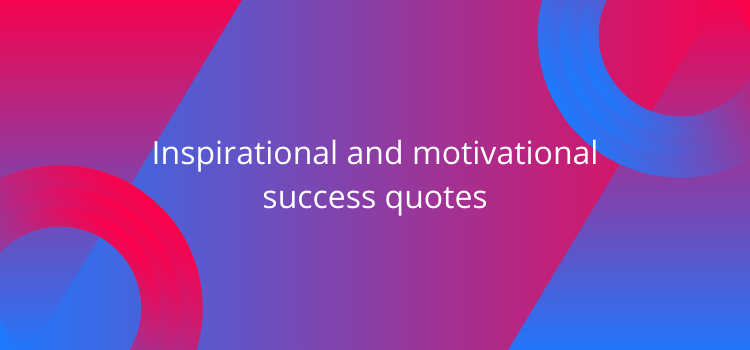 Inspirational and motivational success quotes