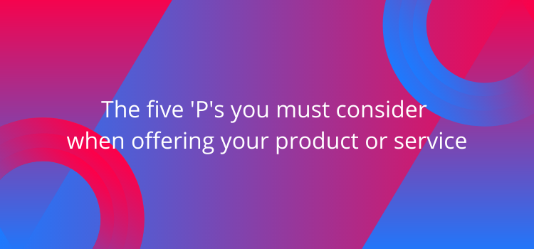The five 'P's you must consider when offering your product or service