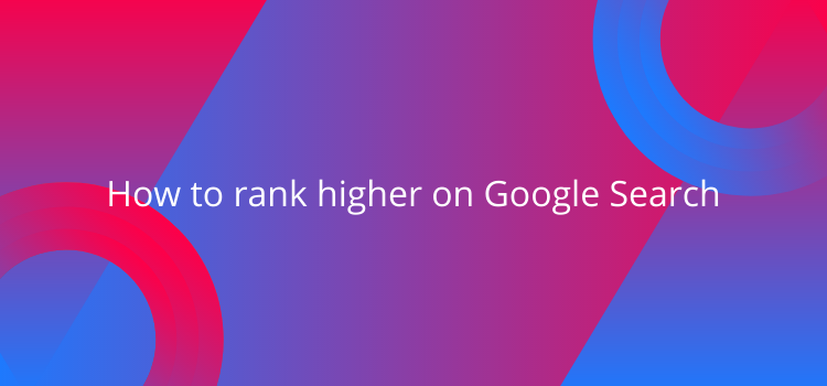 How to rank higher on Google Search