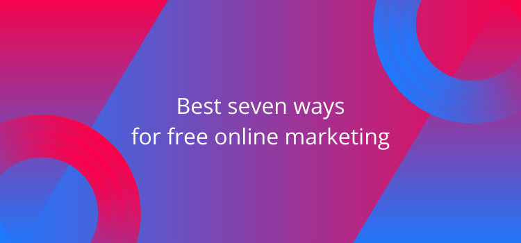 Best seven ways for free online marketing
