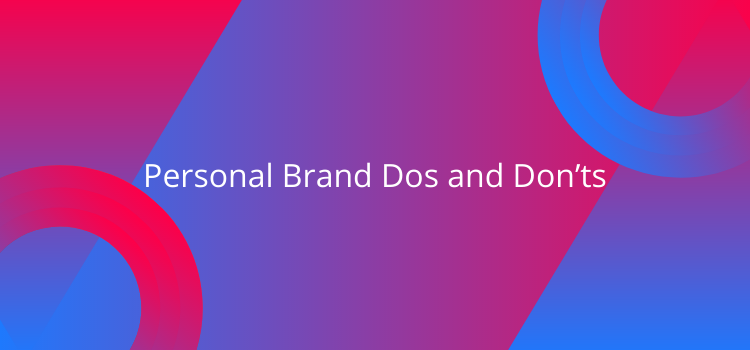 Personal Brand Dos and Don'ts